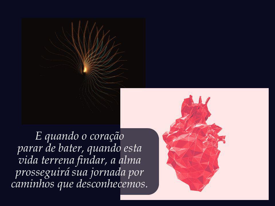 Para o coração a vida é simples: Ele bate enquanto puder. E então para.
