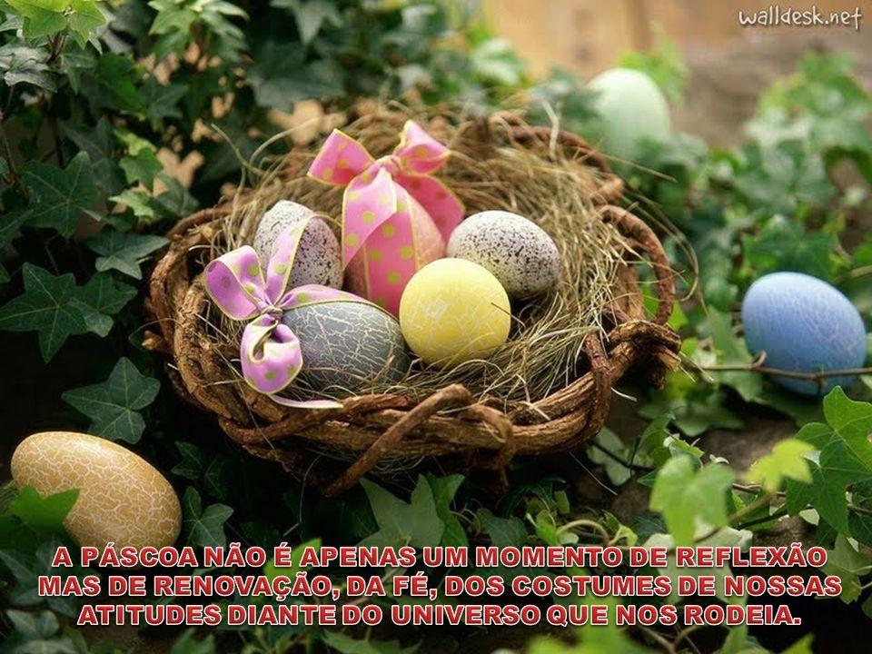 Páscoa é tão somente o recomeço, onde estará em alta a certeza de um futuro repleto de realizações, esperando que o amor inunde os corações dos Homens