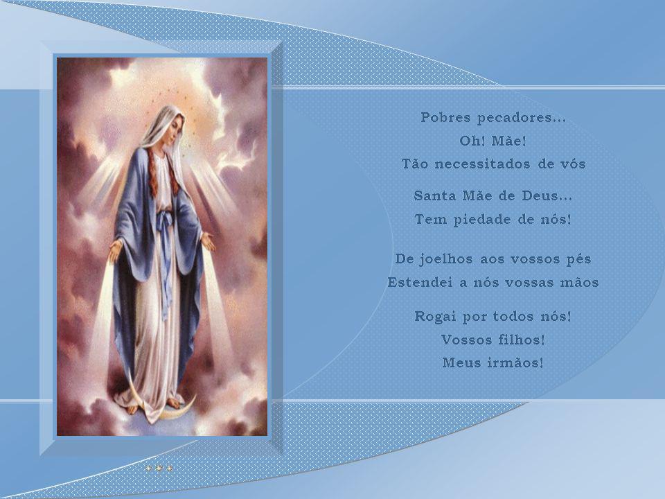 De joelhos aos vossos pés Estendei a nós vossas mãos De joelhos aos vossos pés Estendei a nós vossas mãos Santa Mãe de Deus...