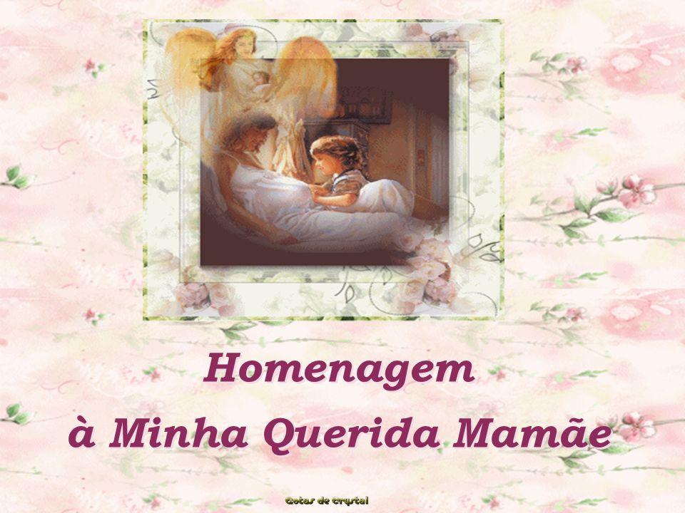 Homenagem à Minha Querida Mamãe Homenagem à Minha Querida Mamãe