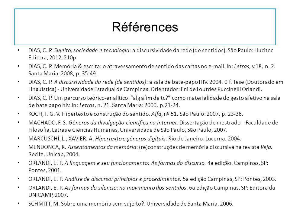 Références DIAS, C. P. Sujeito, sociedade e tecnologia: a discursividade da rede (de sentidos).