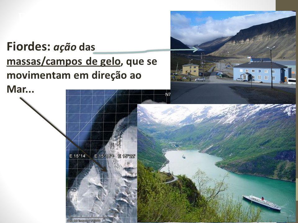 Fiordes: ação das massas/campos de gelo, que se movimentam em direção ao Mar... Erosão Glacial