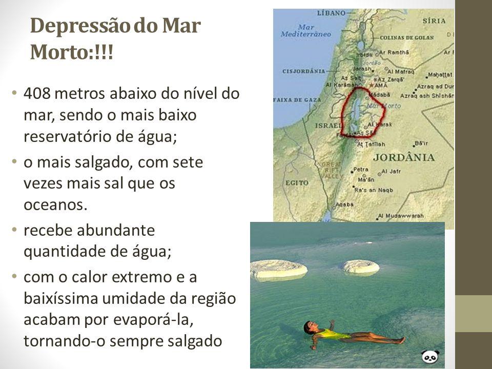 Depressão do Mar Morto:!!! 408 metros abaixo do nível do mar, sendo o mais baixo reservatório de água; o mais salgado, com sete vezes mais sal que os