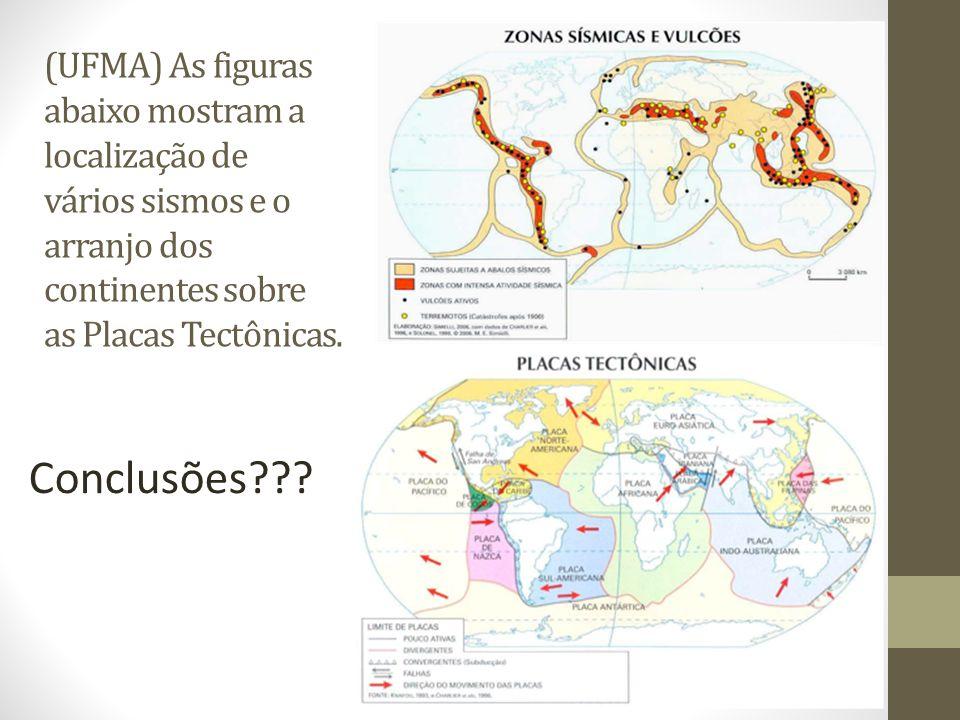 (UFMA) As figuras abaixo mostram a localização de vários sismos e o arranjo dos continentes sobre as Placas Tectônicas.