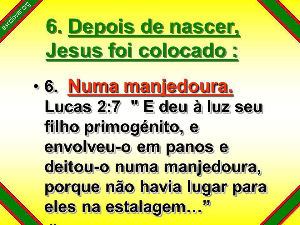 escolovar.org 6. Depois de nascer, Jesus foi colocado : 6.