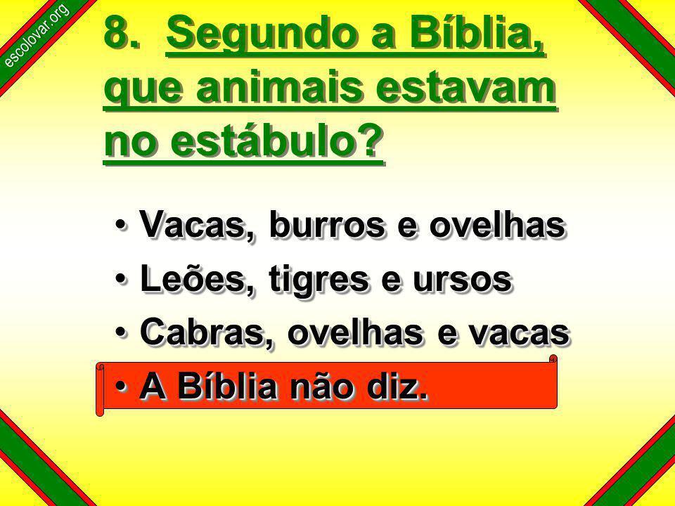 escolovar.org 8. Segundo a Bíblia, que animais estavam no estábulo.
