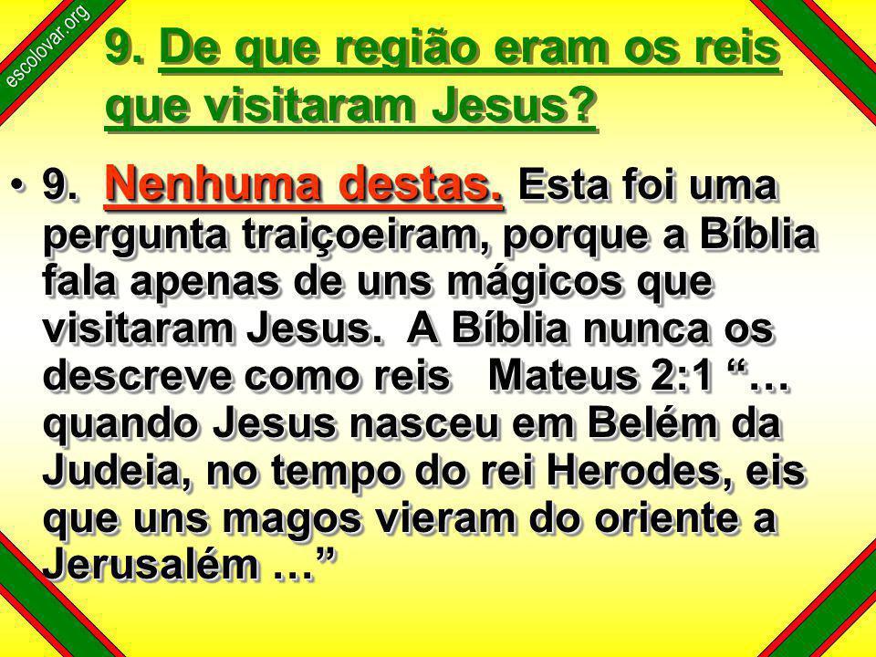 escolovar.org 9. De que região eram os reis que visitaram Jesus.