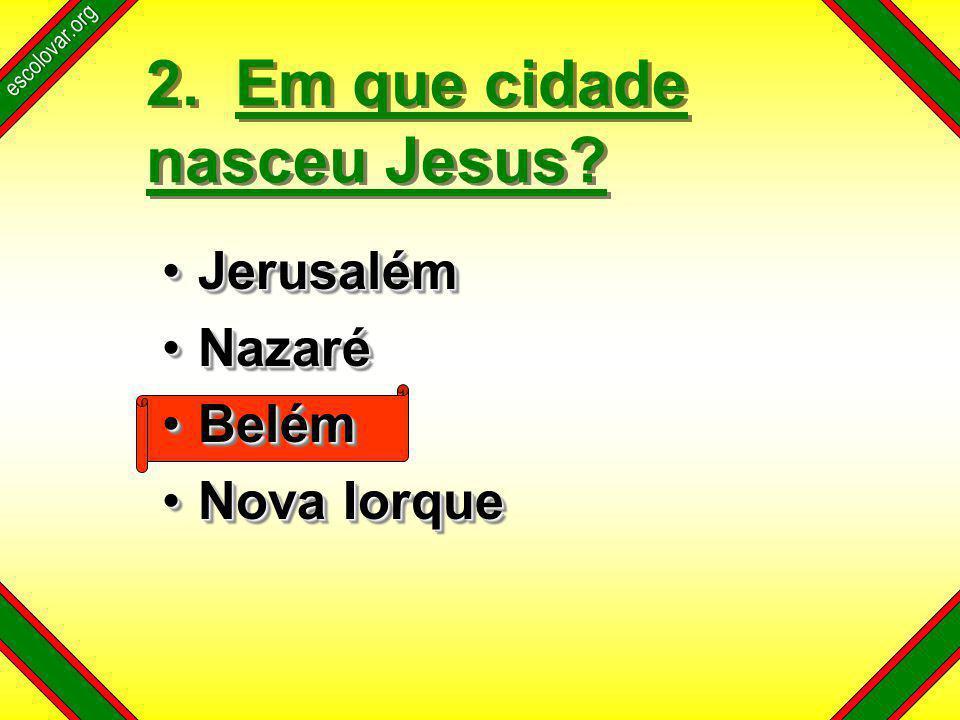 escolovar.org 2. Em que cidade nasceu Jesus.