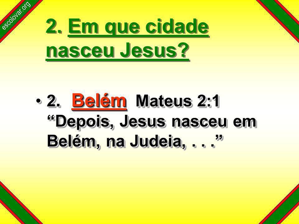 escolovar.org 2. Em que cidade nasceu Jesus. 2.