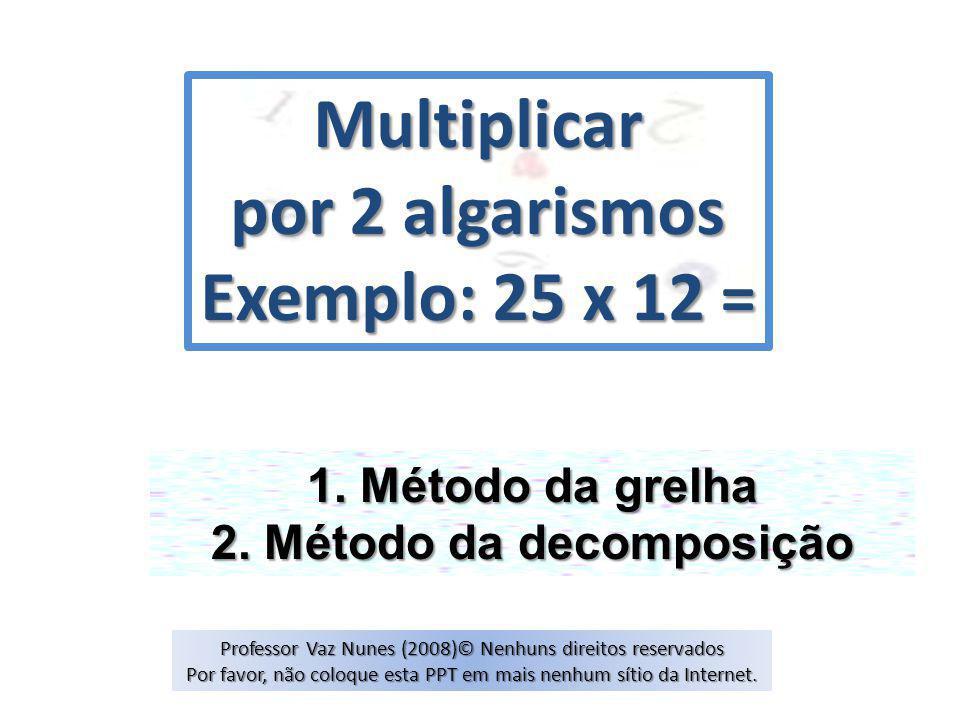 Multiplicar por 2 algarismos Exemplo: 25 x 12 = 1.