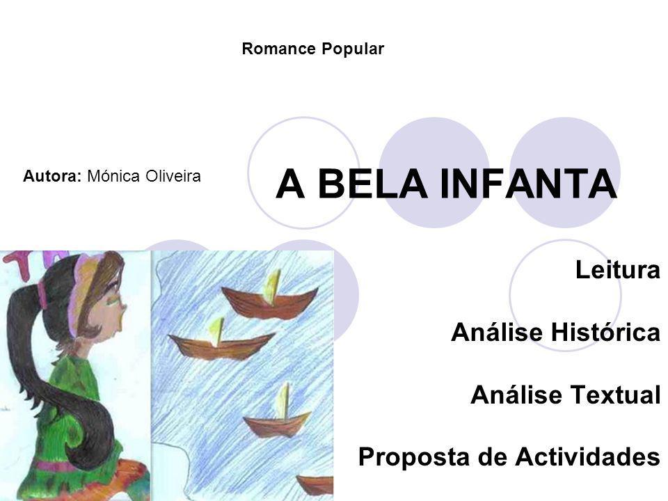 A BELA INFANTA Leitura Análise Histórica Análise Textual Proposta de Actividades Romance Popular Autora: Mónica Oliveira