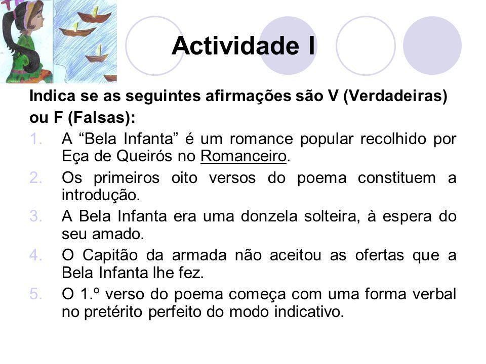 Actividade I Indica se as seguintes afirmações são V (Verdadeiras) ou F (Falsas): 1.A Bela Infanta é um romance popular recolhido por Eça de Queirós n