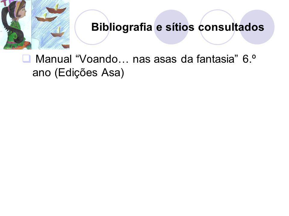 Bibliografia e sítios consultados Manual Voando… nas asas da fantasia 6.º ano (Edições Asa)