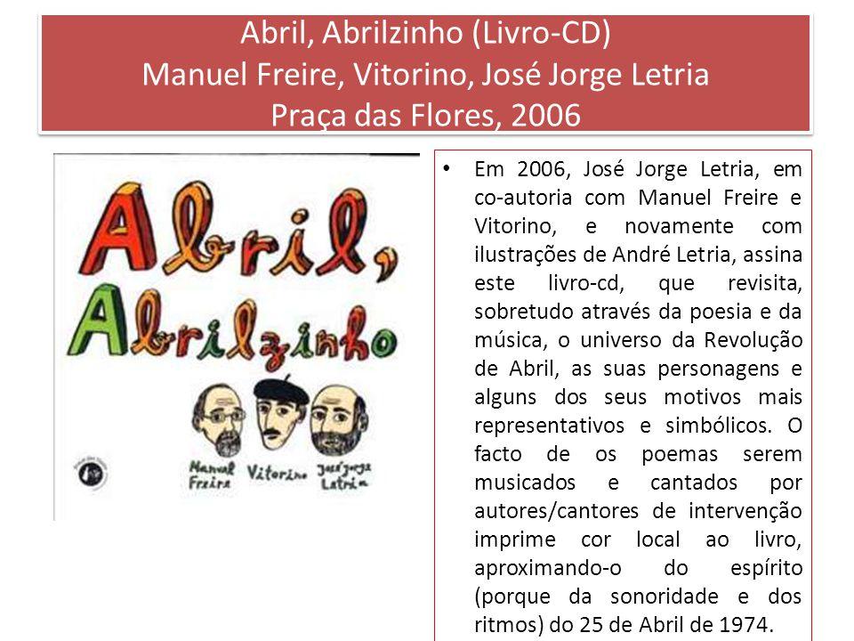 Abril, Abrilzinho (Livro-CD) Manuel Freire, Vitorino, José Jorge Letria Praça das Flores, 2006 Em 2006, José Jorge Letria, em co-autoria com Manuel Fr
