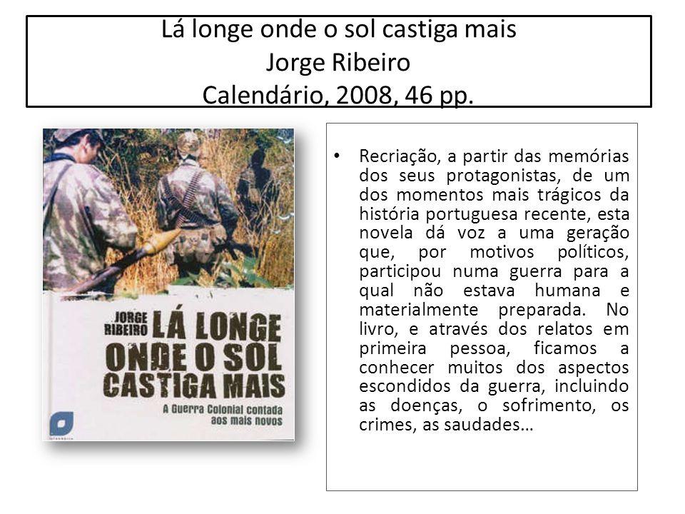 Lá longe onde o sol castiga mais Jorge Ribeiro Calendário, 2008, 46 pp. Recriação, a partir das memórias dos seus protagonistas, de um dos momentos ma