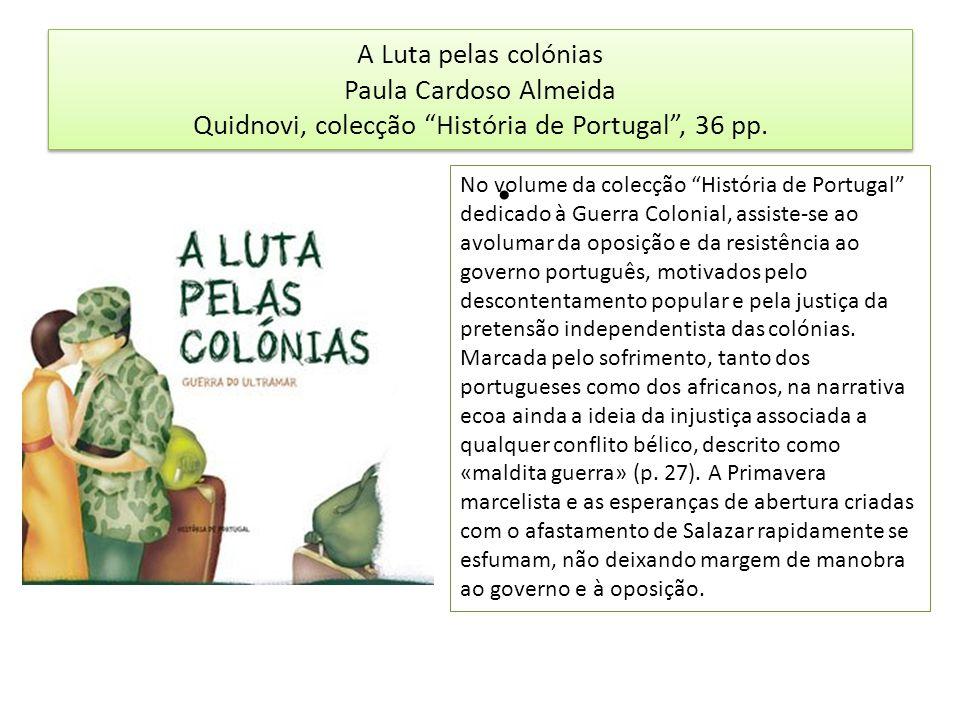A Luta pelas colónias Paula Cardoso Almeida Quidnovi, colecção História de Portugal, 36 pp. No volume da colecção História de Portugal dedicado à Guer