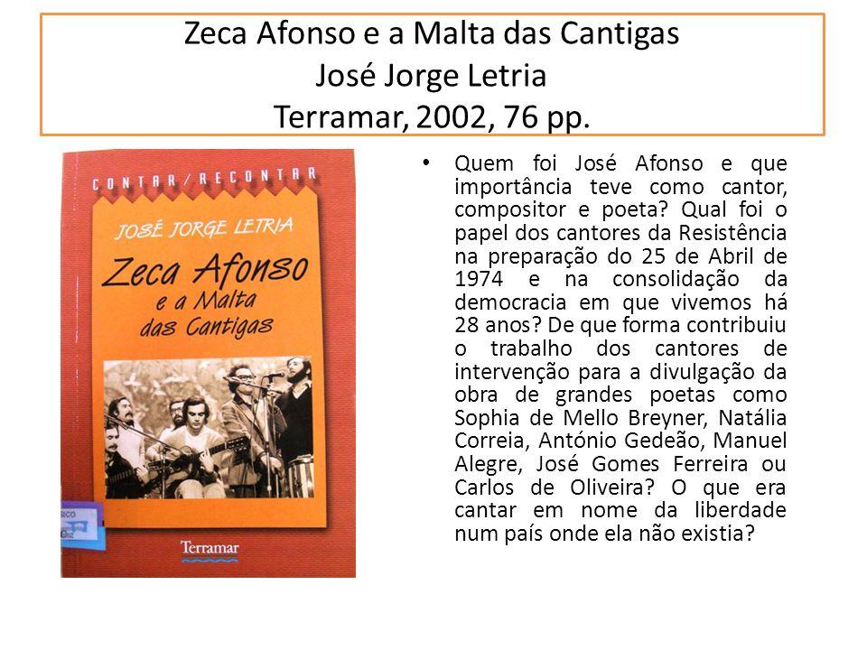 Zeca Afonso e a Malta das Cantigas José Jorge Letria Terramar, 2002, 76 pp. Quem foi José Afonso e que importância teve como cantor, compositor e poet