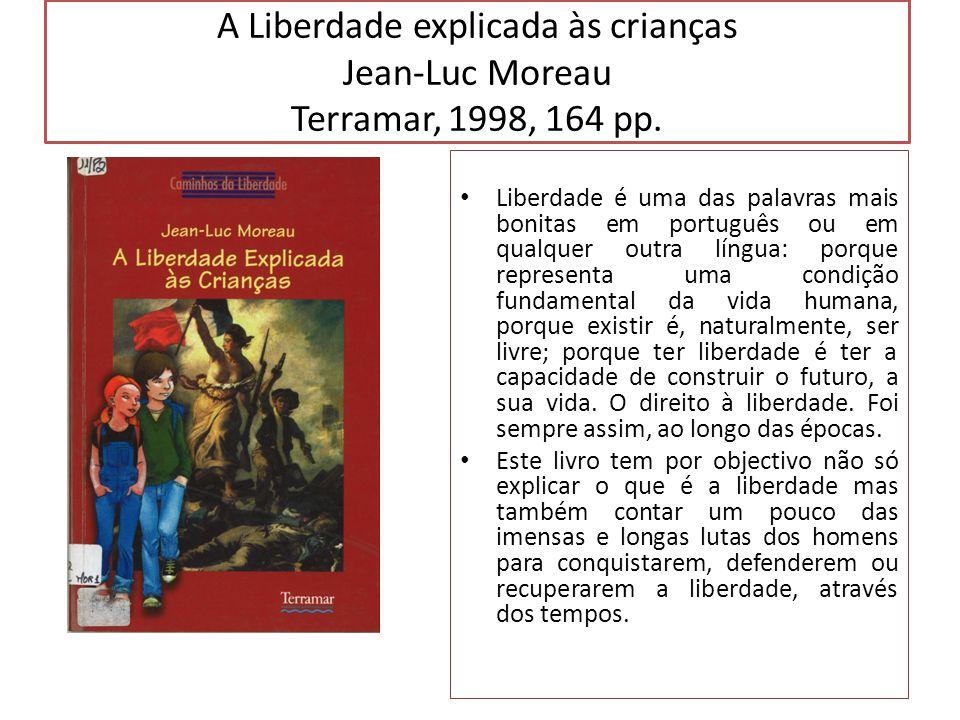 A Liberdade explicada às crianças Jean-Luc Moreau Terramar, 1998, 164 pp. Liberdade é uma das palavras mais bonitas em português ou em qualquer outra
