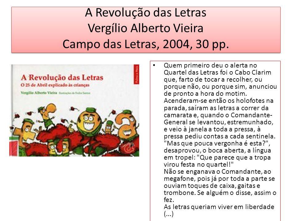 A Revolução das Letras Vergílio Alberto Vieira Campo das Letras, 2004, 30 pp. Quem primeiro deu o alerta no Quartel das Letras foi o Cabo Clarim que,
