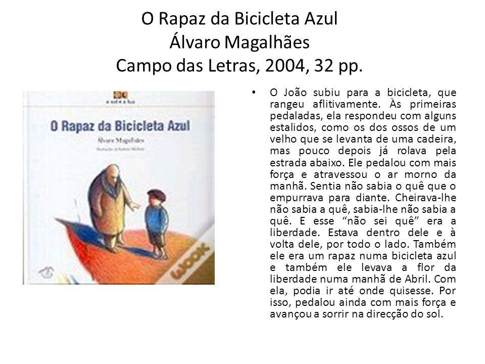 O Rapaz da Bicicleta Azul Álvaro Magalhães Campo das Letras, 2004, 32 pp. O João subiu para a bicicleta, que rangeu aflitivamente. Às primeiras pedala