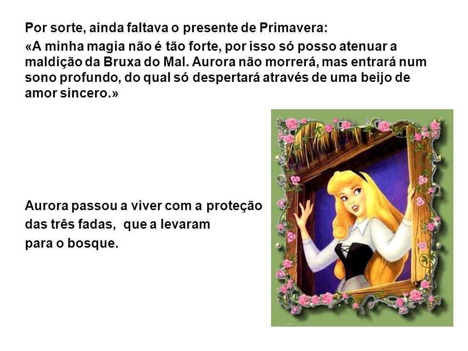 Por sorte, ainda faltava o presente de Primavera: «A minha magia não é tão forte, por isso só posso atenuar a maldição da Bruxa do Mal. Aurora não mor