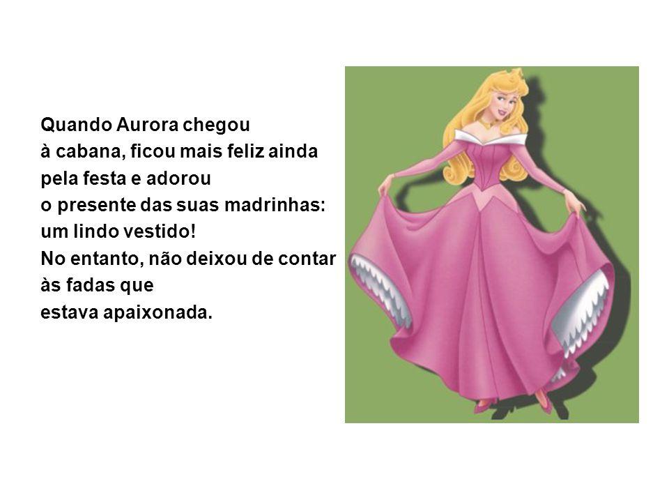 Quando Aurora chegou à cabana, ficou mais feliz ainda pela festa e adorou o presente das suas madrinhas: um lindo vestido! No entanto, não deixou de c