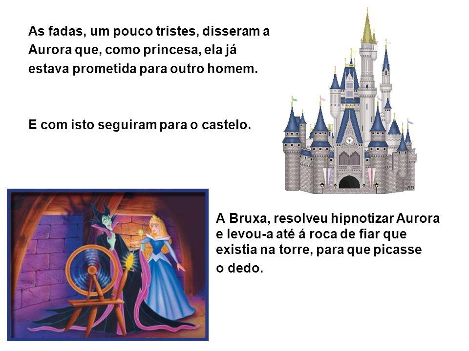 As fadas, um pouco tristes, disseram a Aurora que, como princesa, ela já estava prometida para outro homem. E com isto seguiram para o castelo. A Brux