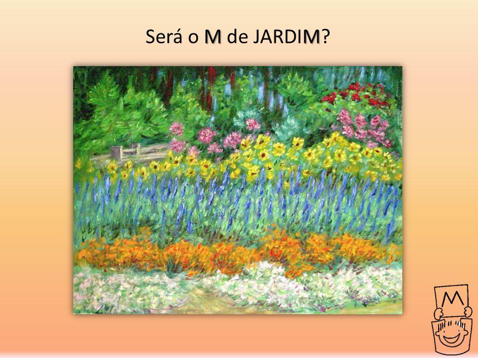 MM Será o M de JARDIM?