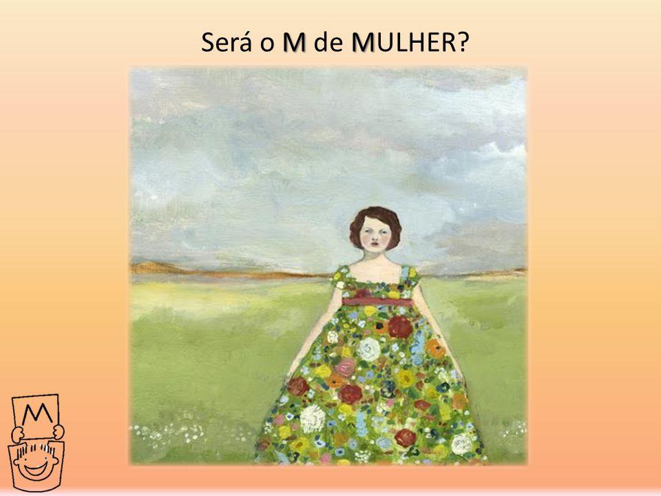 MM Será o M de MULHER?