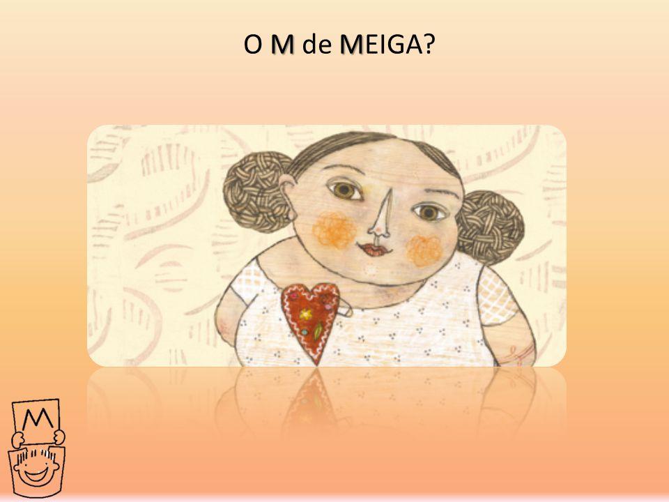 MM O M de MEIGA?