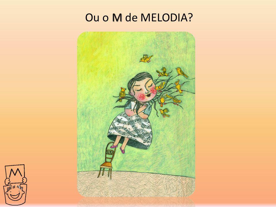 M Ou o M de MELODIA?
