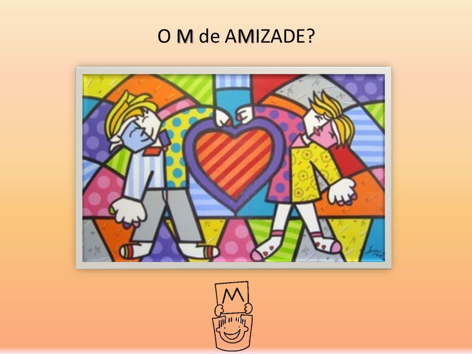 MM O M de AMIZADE?