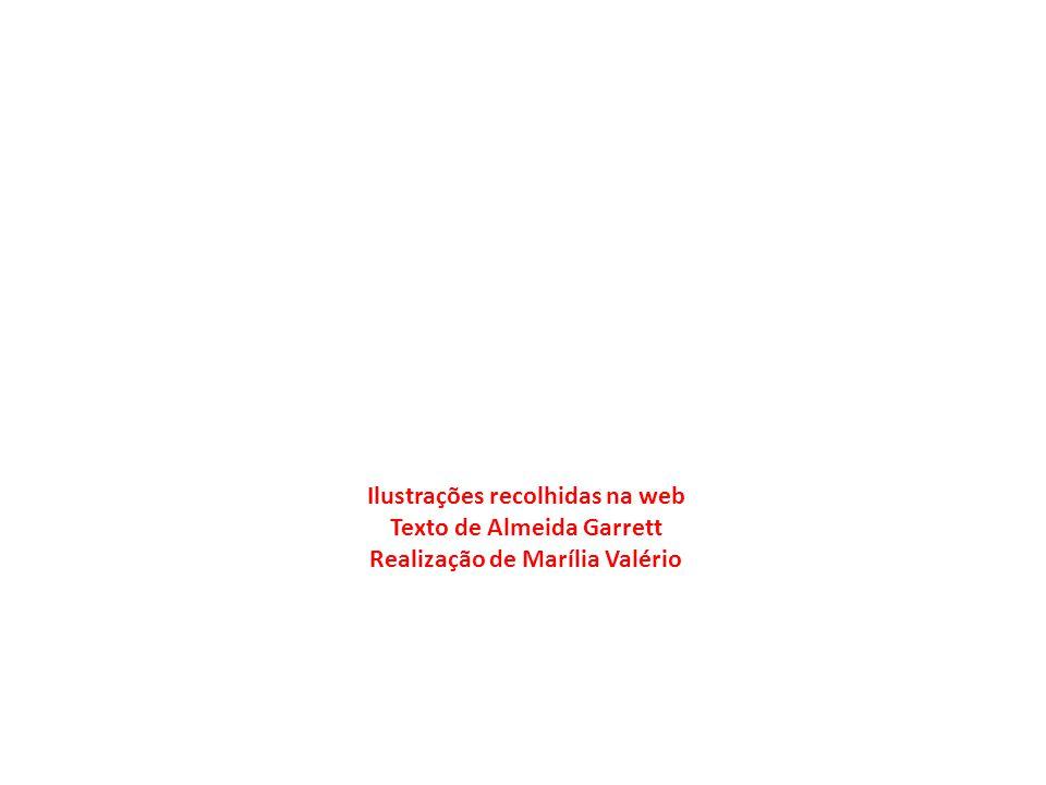 Ilustrações recolhidas na web Texto de Almeida Garrett Realização de Marília Valério