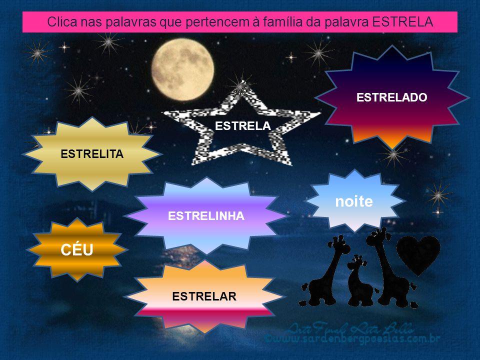 Clica nas palavras que pertencem à família da palavra ESTRELA ESTRELA ESTRELINHA ESTRELADO ESTRELITA noite ESTRELAR CÉU