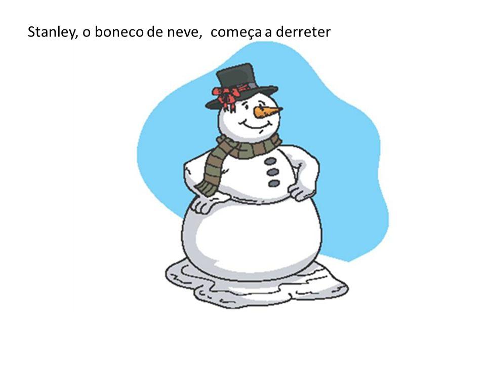 Stanley, o boneco de neve, começa a derreter
