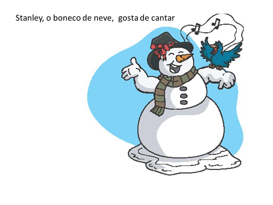 Stanley, o boneco de neve, gosta de cantar