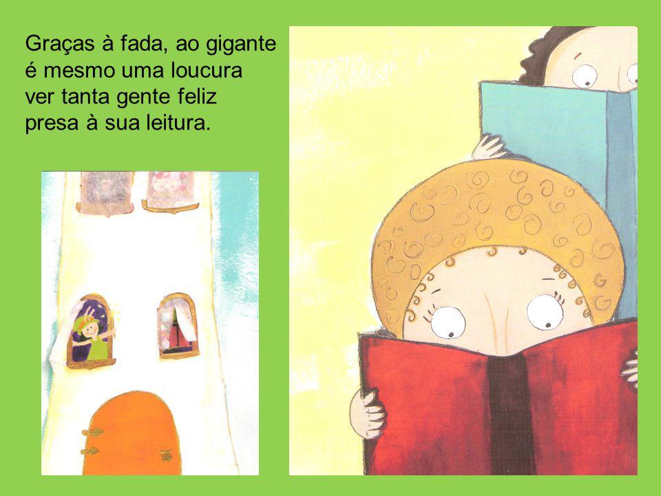 Graças à fada, ao gigante é mesmo uma loucura ver tanta gente feliz presa à sua leitura.