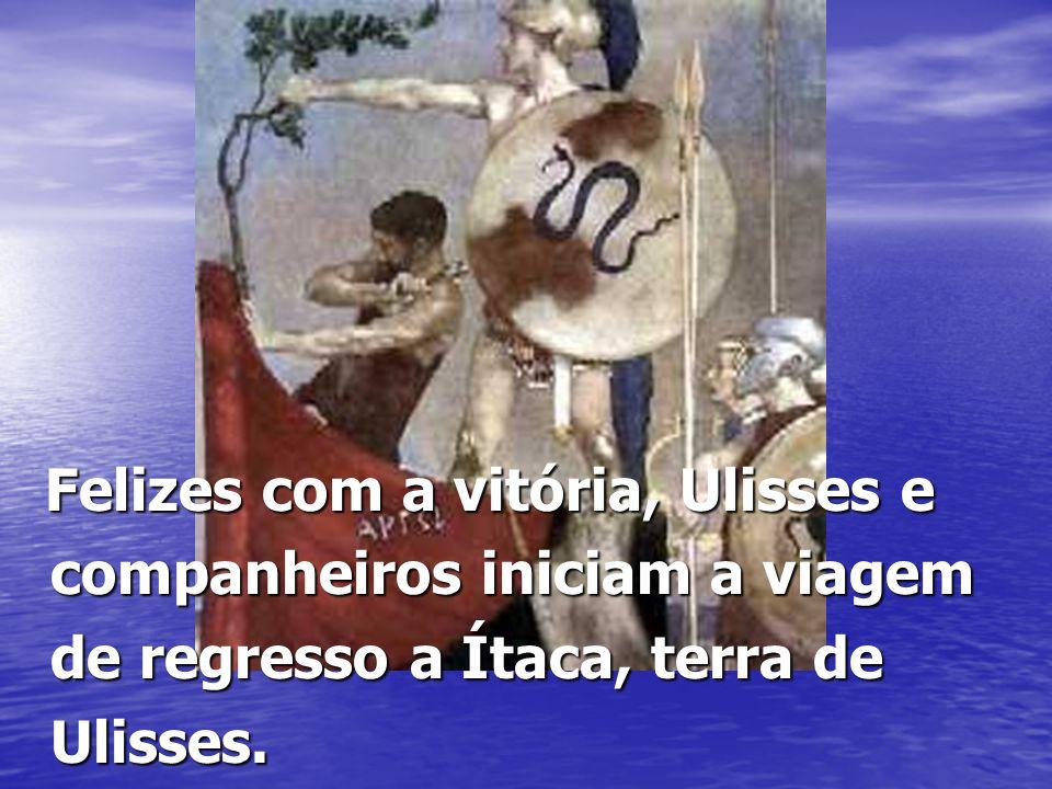 Felizes com a vitória, Ulisses e companheiros iniciam a viagem de regresso a Ítaca, terra de Ulisses. Felizes com a vitória, Ulisses e companheiros in