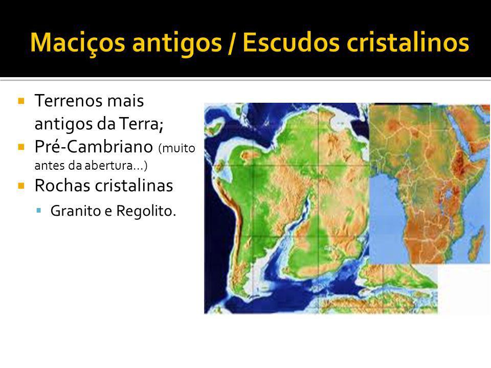Terrenos mais antigos da Terra; Pré-Cambriano (muito antes da abertura...) Rochas cristalinas Granito e Regolito.