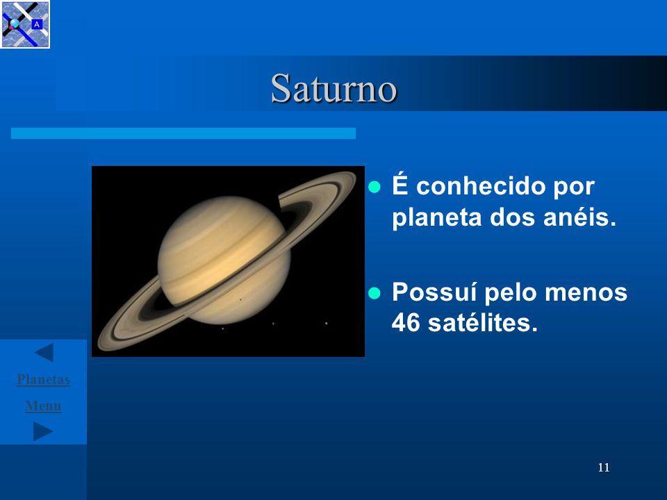 Menu Planetas 10 Júpiter É o maior planeta do Sistema Solar, com uma massa 318 vezes superior à da Terra.