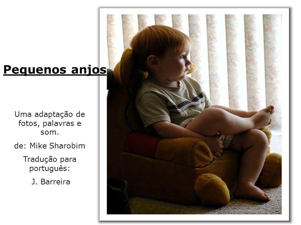 Uma adaptação de fotos, palavras e som.de: Mike Sharobim Tradução para português: J.