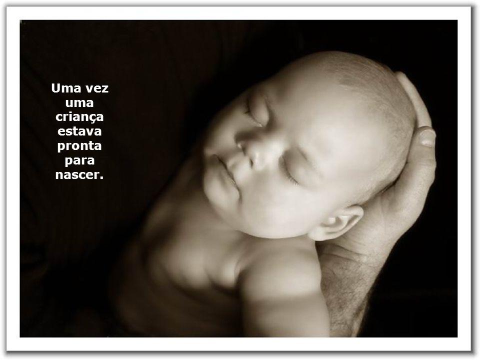 Uma vez uma criança estava pronta para nascer.