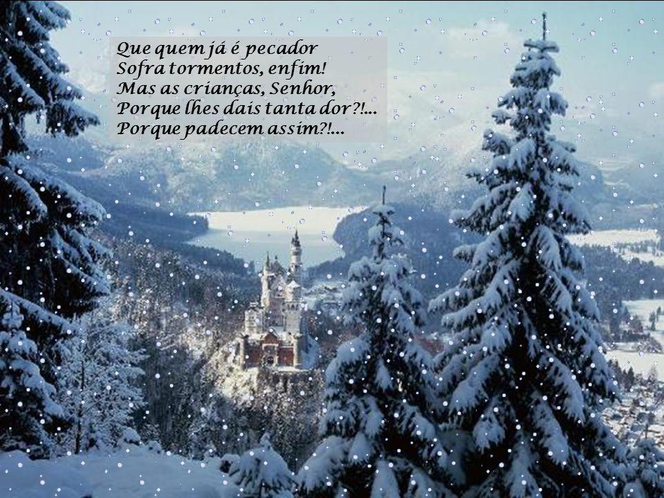 E descalcinhos, doridos... A neve deixa inda vê-los, Primeiro, bem definidos, Depois, em sulcos compridos, Porque não podia erguê-los!...