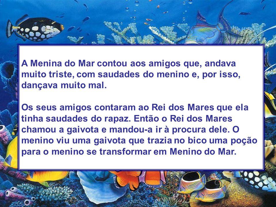 A Menina do Mar contou aos amigos que, andava muito triste, com saudades do menino e, por isso, dançava muito mal.