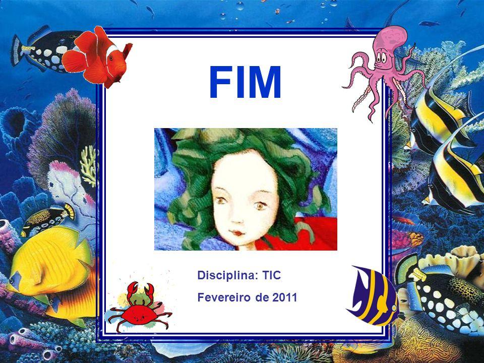 Disciplina: TIC Fevereiro de 2011 FIM