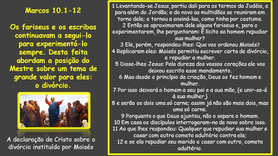 1 Levantando-se Jesus, partiu dali para os termos da Judéia, e para além do Jordão; e do novo as multidões se reuniram em torno dele; e tornou a ensiná-las, como tinha por costume.