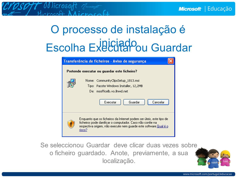 O processo de instalação é iniciado Escolha Executar ou Guardar Se seleccionou Guardar deve clicar duas vezes sobre o ficheiro guardado.