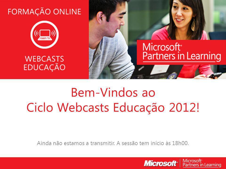 WEBCASTS EDUCAÇÃO 2012 Bem-Vindos ao Ciclo Webcasts Educação 2012.
