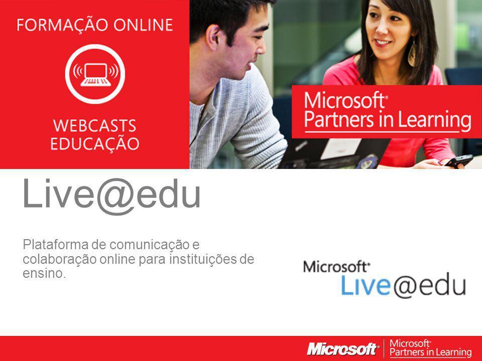 WEBCASTS EDUCAÇÃO 2012 Live@edu Plataforma de comunicação e colaboração online para instituições de ensino.