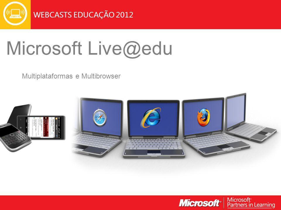 WEBCASTS EDUCAÇÃO 2012 Microsoft Live@edu Multiplataformas e Multibrowser